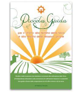 Piccola guida - per il ritorno alla fertilità della terra e alla felicità delle relazioni umane - Edizioni La Biolca