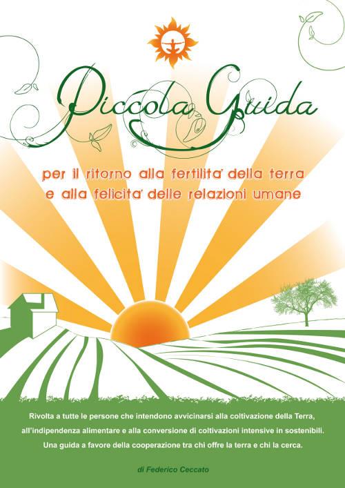 Piccola Guida Per il ritorno alla fertilità della terra e alla felicità delle relazioni umane.